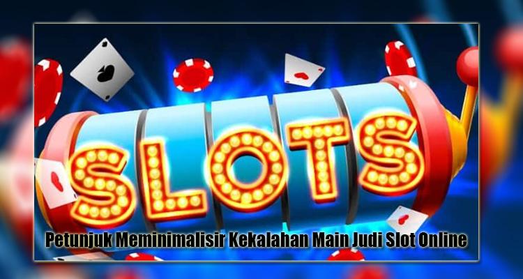Cara Meminimalisir Kekalahan Slot Online
